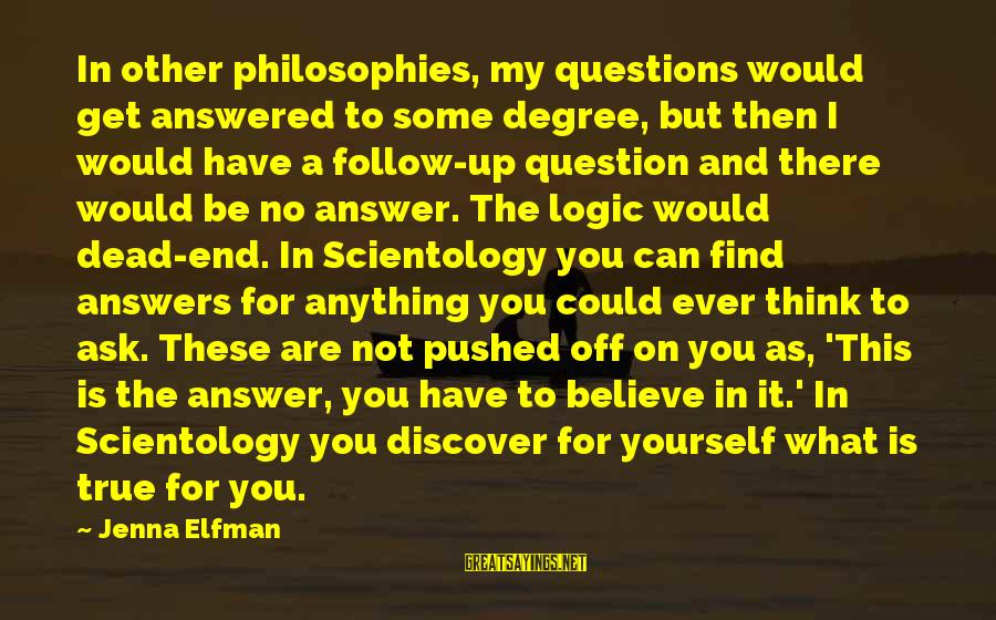 Some Questions Have No Answers Sayings By Jenna Elfman: In other philosophies, my questions would get answered to some degree, but then I would
