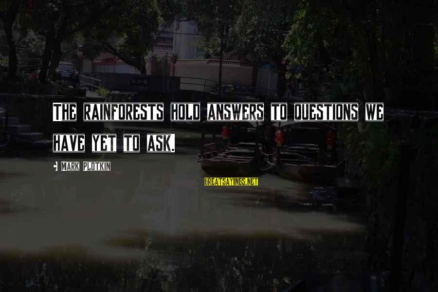 Some Questions Have No Answers Sayings By Mark Plotkin: The rainforests hold answers to questions we have yet to ask.