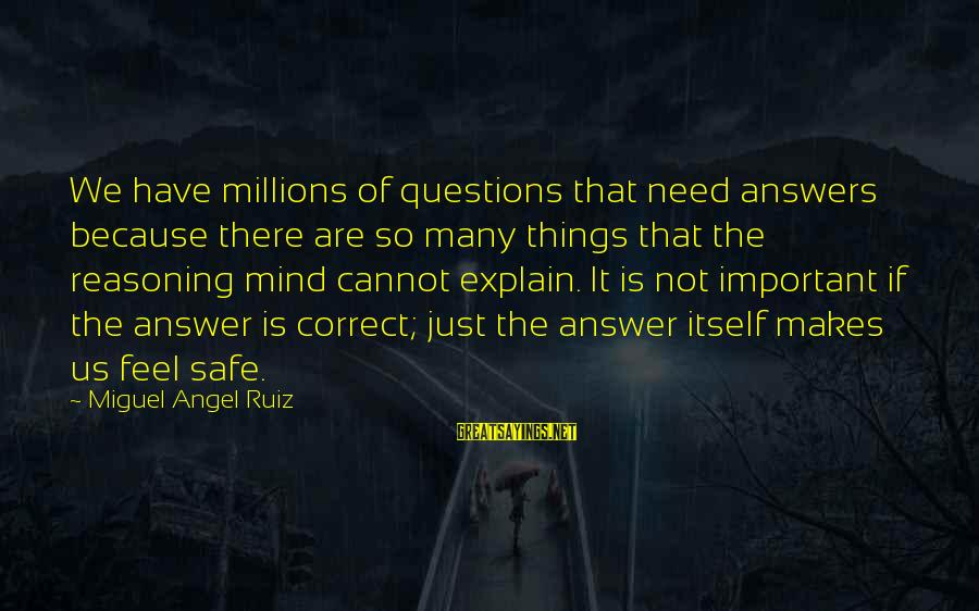 Some Questions Have No Answers Sayings By Miguel Angel Ruiz: We have millions of questions that need answers because there are so many things that