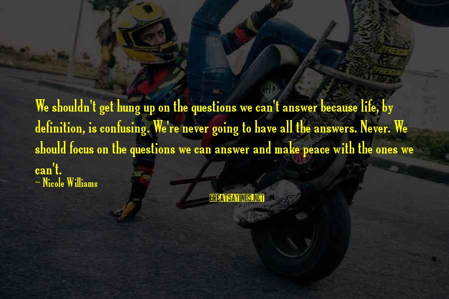 Some Questions Have No Answers Sayings By Nicole Williams: We shouldn't get hung up on the questions we can't answer because life, by definition,