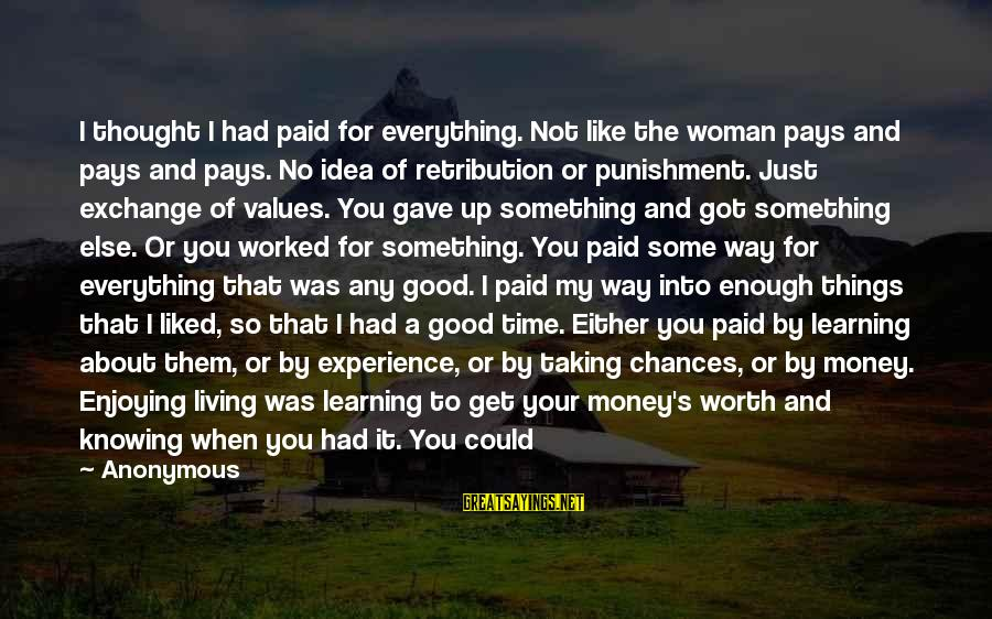 Some Silly Sayings By Anonymous: I thought I had paid for everything. Not like the woman pays and pays and