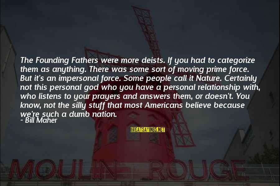 Some Silly Sayings By Bill Maher: The Founding Fathers were more deists. If you had to categorize them as anything. There