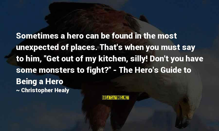 Some Silly Sayings By Christopher Healy: Sometimes a hero can be found in the most unexpected of places. That's when you