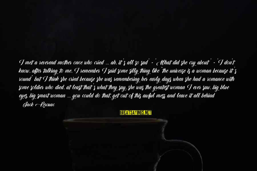 Some Silly Sayings By Jack Kerouac: I met a reverend mother once who cried ... ah, it's all so sad' -