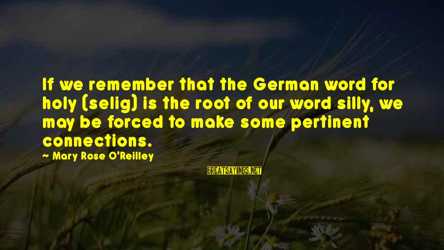Some Silly Sayings By Mary Rose O'Reilley: If we remember that the German word for holy (selig) is the root of our
