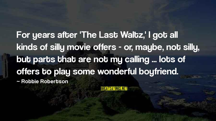 Some Silly Sayings By Robbie Robertson: For years after 'The Last Waltz,' I got all kinds of silly movie offers -