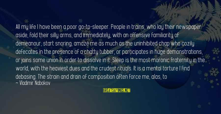 Some Silly Sayings By Vladimir Nabokov: All my life I have been a poor go-to-sleeper. People in trains, who lay their