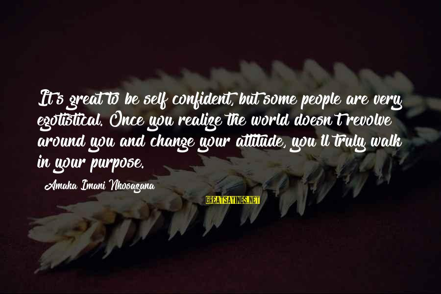 Some Words To Live By Sayings By Amaka Imani Nkosazana: It's great to be self confident, but some people are very egotistical. Once you realize