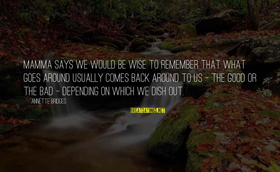 Some Words To Live By Sayings By Annette Bridges: Mamma says we would be wise to remember that what goes around usually comes back
