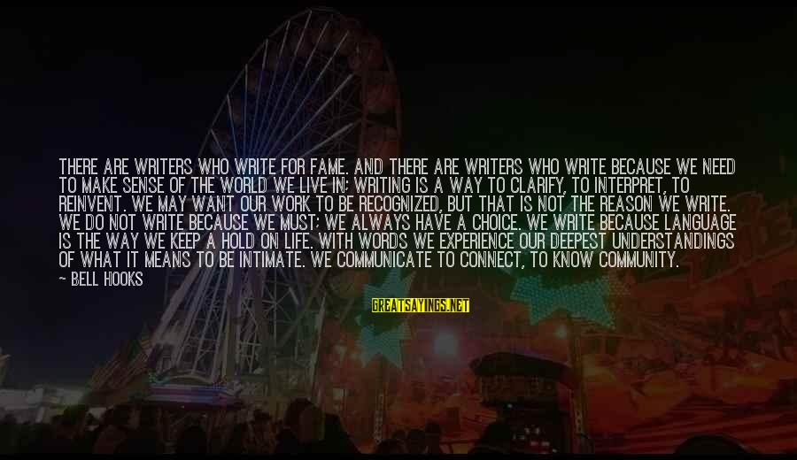Some Words To Live By Sayings By Bell Hooks: There are writers who write for fame. And there are writers who write because we