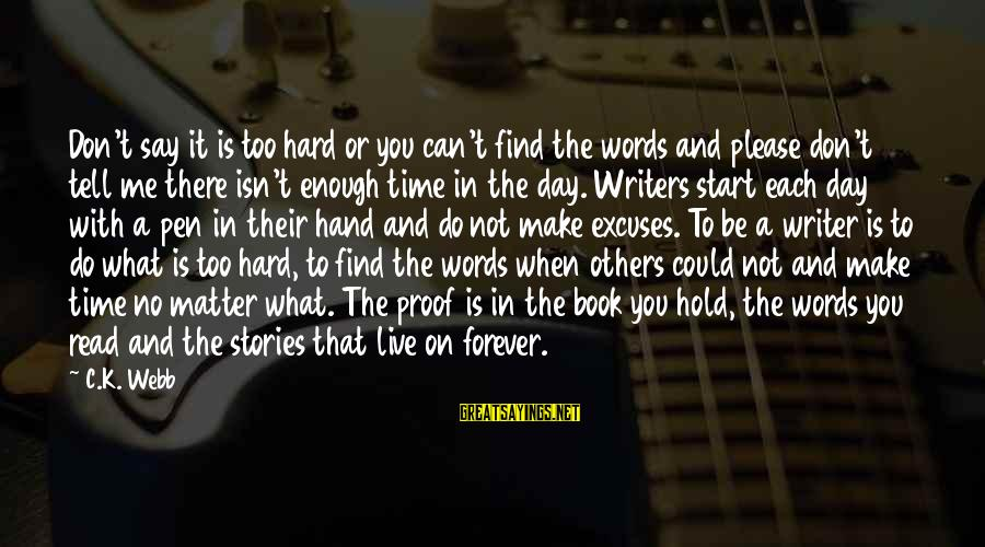 Some Words To Live By Sayings By C.K. Webb: Don't say it is too hard or you can't find the words and please don't