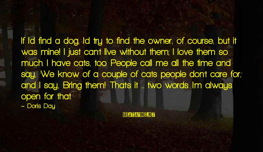 Some Words To Live By Sayings By Doris Day: If I'd find a dog, I'd try to find the owner, of course, but it