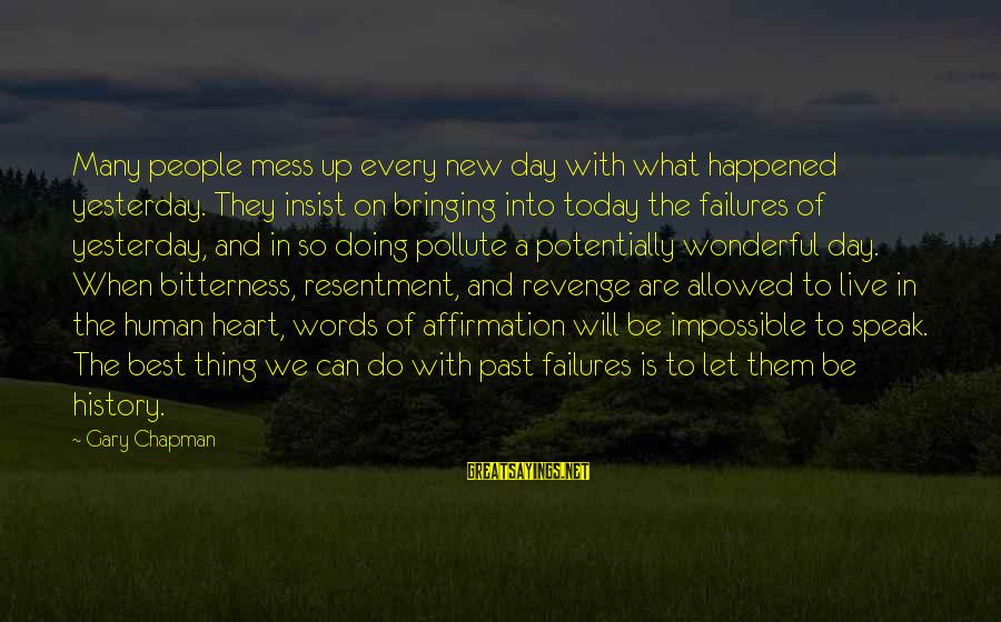 Some Words To Live By Sayings By Gary Chapman: Many people mess up every new day with what happened yesterday. They insist on bringing