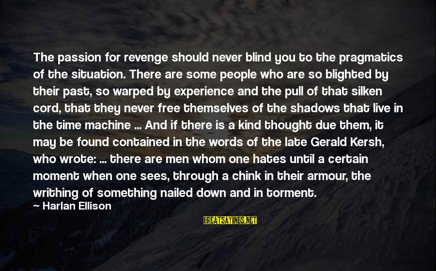 Some Words To Live By Sayings By Harlan Ellison: The passion for revenge should never blind you to the pragmatics of the situation. There