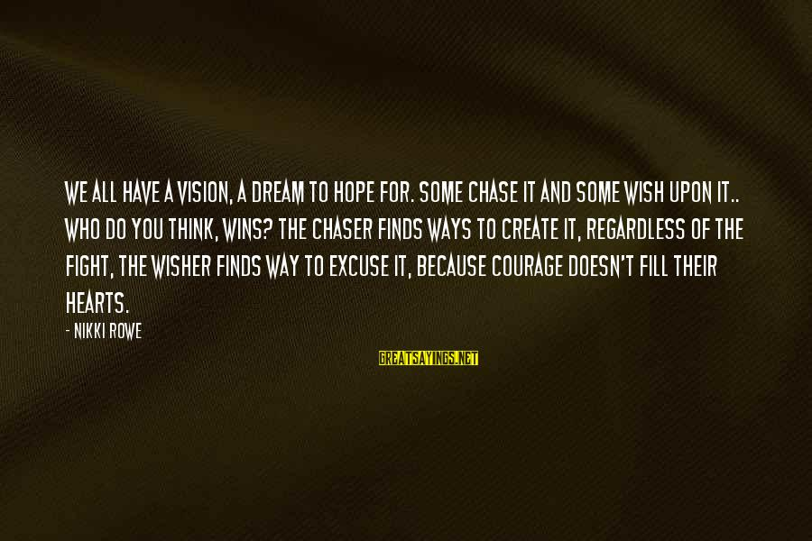 Some Words To Live By Sayings By Nikki Rowe: We all have a vision, a dream to hope for. Some chase it and some