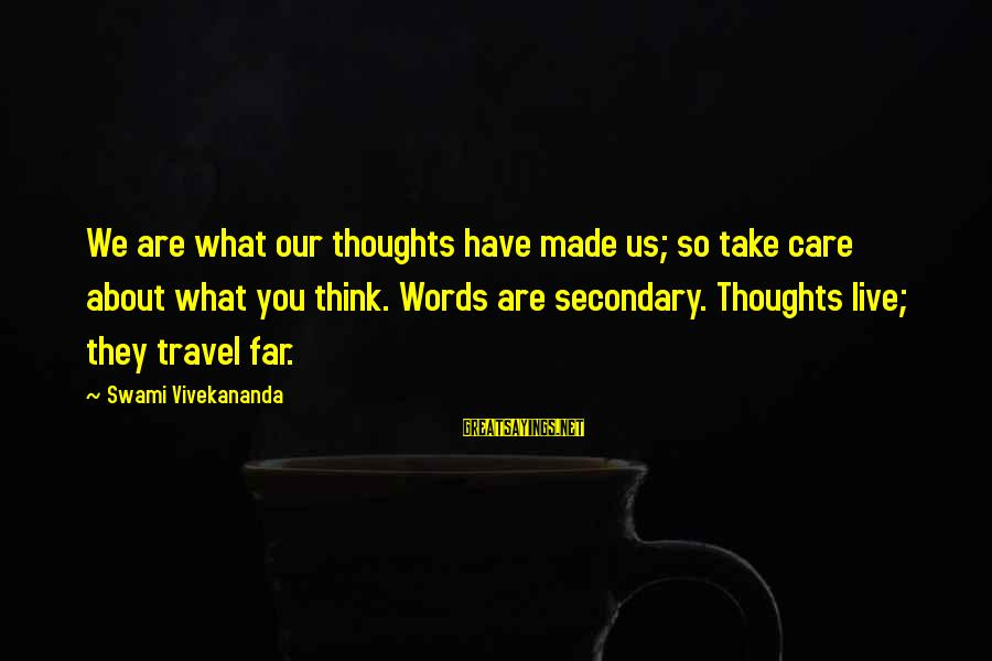 Some Words To Live By Sayings By Swami Vivekananda: We are what our thoughts have made us; so take care about what you think.