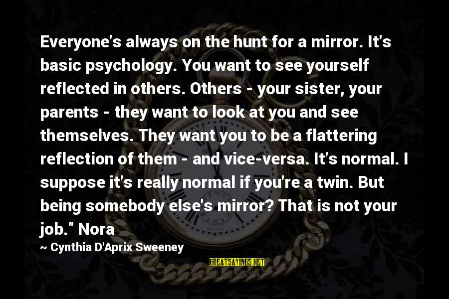 Somebody Else Sayings By Cynthia D'Aprix Sweeney: Everyone's always on the hunt for a mirror. It's basic psychology. You want to see