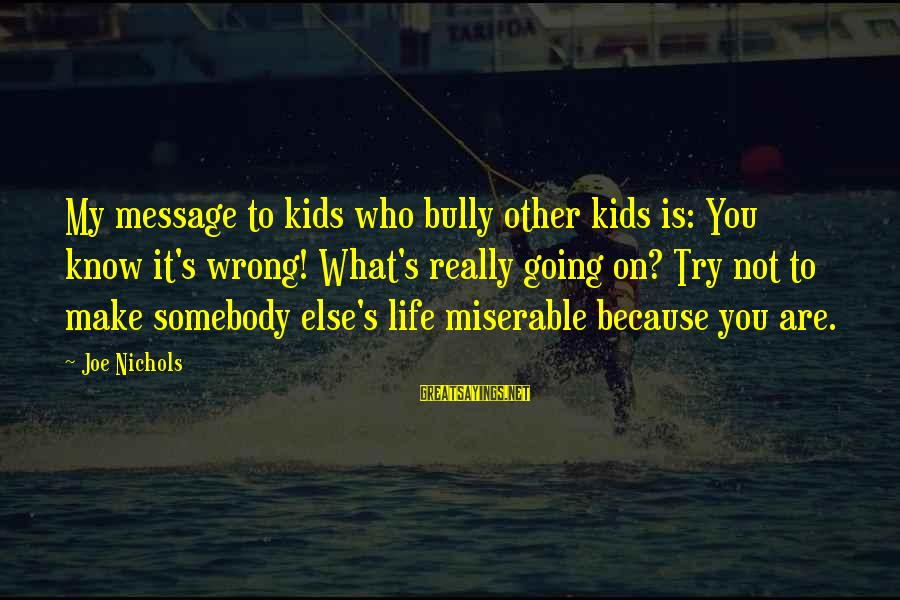 Somebody Else Sayings By Joe Nichols: My message to kids who bully other kids is: You know it's wrong! What's really