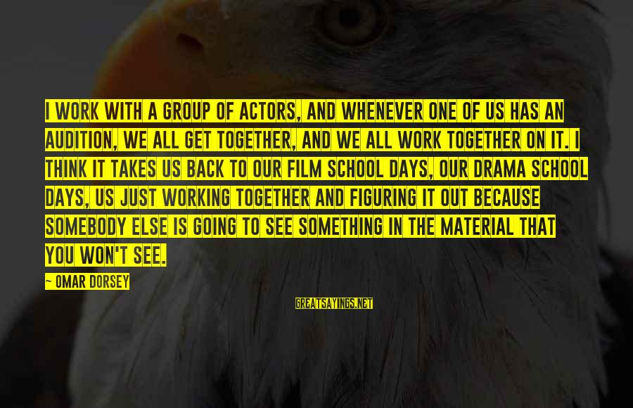 Somebody Else Sayings By Omar Dorsey: I work with a group of actors, and whenever one of us has an audition,