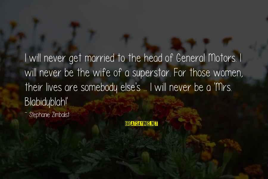 Somebody Else Sayings By Stephanie Zimbalist: I will never get married to the head of General Motors. I will never be