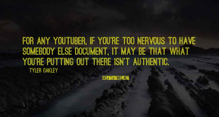 Somebody Else Sayings By Tyler Oakley: For any YouTuber, if you're too nervous to have somebody else document, it may be