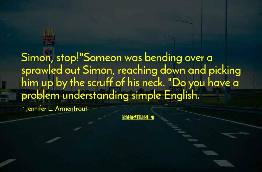"Someon Sayings By Jennifer L. Armentrout: Simon, stop!""Someon was bending over a sprawled out Simon, reaching down and picking him up"