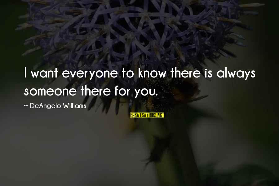 Someone Always There For You Sayings By DeAngelo Williams: I want everyone to know there is always someone there for you.