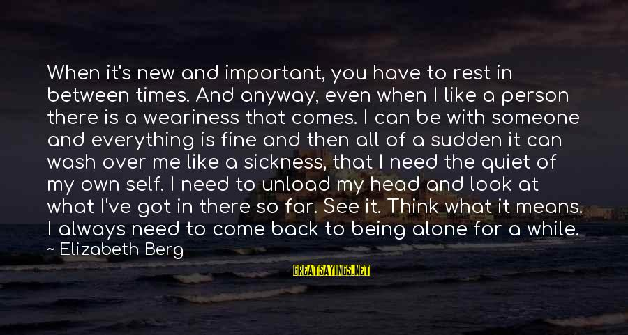 Someone Always There For You Sayings By Elizabeth Berg: When it's new and important, you have to rest in between times. And anyway, even