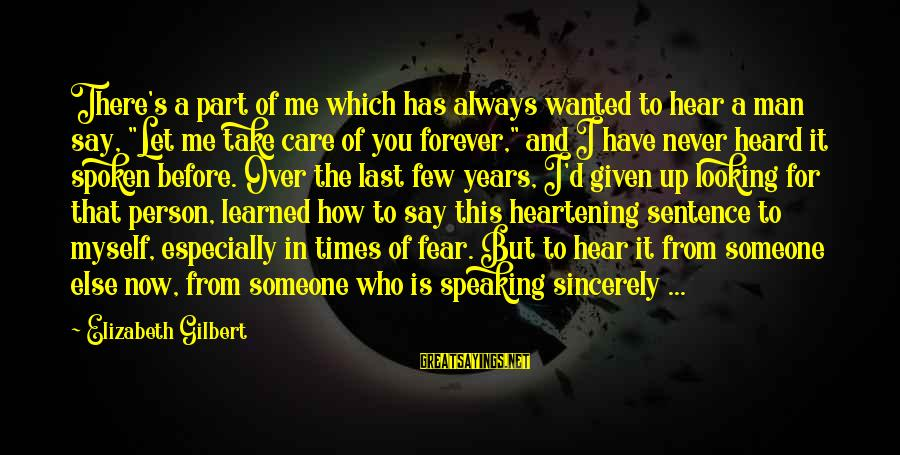 """Someone Always There For You Sayings By Elizabeth Gilbert: There's a part of me which has always wanted to hear a man say, """"Let"""
