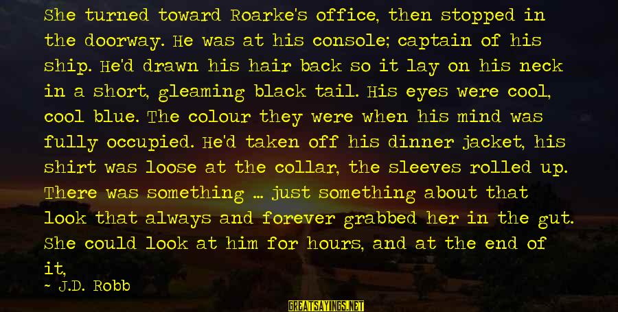 Someone Always There For You Sayings By J.D. Robb: She turned toward Roarke's office, then stopped in the doorway. He was at his console;