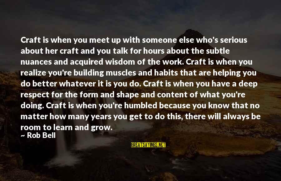 Someone Always There For You Sayings By Rob Bell: Craft is when you meet up with someone else who's serious about her craft and