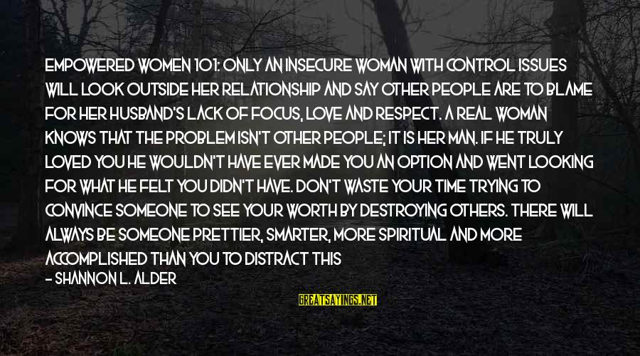 Someone Always There For You Sayings By Shannon L. Alder: Empowered Women 101: Only an insecure woman with control issues will look outside her relationship