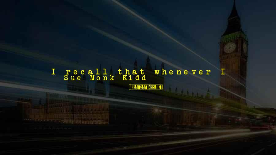Someone Always There For You Sayings By Sue Monk Kidd: I recall that whenever I struggled, doubted, wondered if I could pull my thread into