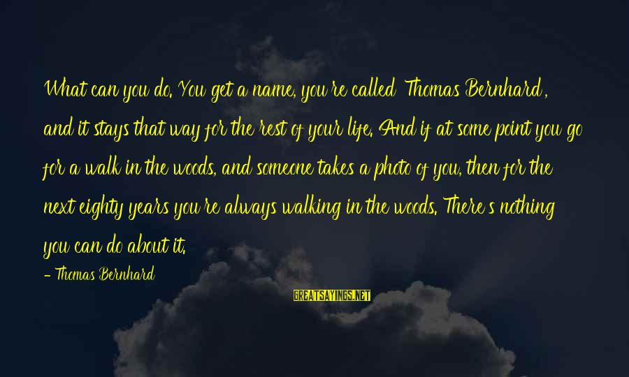 Someone Always There For You Sayings By Thomas Bernhard: What can you do. You get a name, you're called 'Thomas Bernhard', and it stays