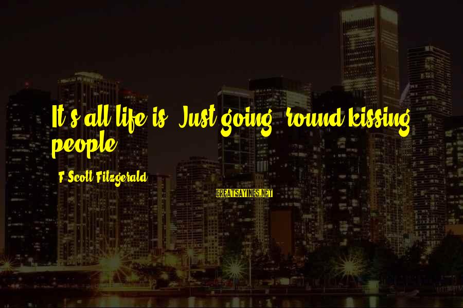 Someone Else Making Her Smile Sayings By F Scott Fitzgerald: It's all life is. Just going 'round kissing people.