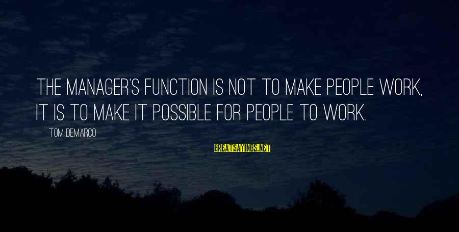 Someone Else Making Her Smile Sayings By Tom DeMarco: The manager's function is not to make people work, it is to make it possible