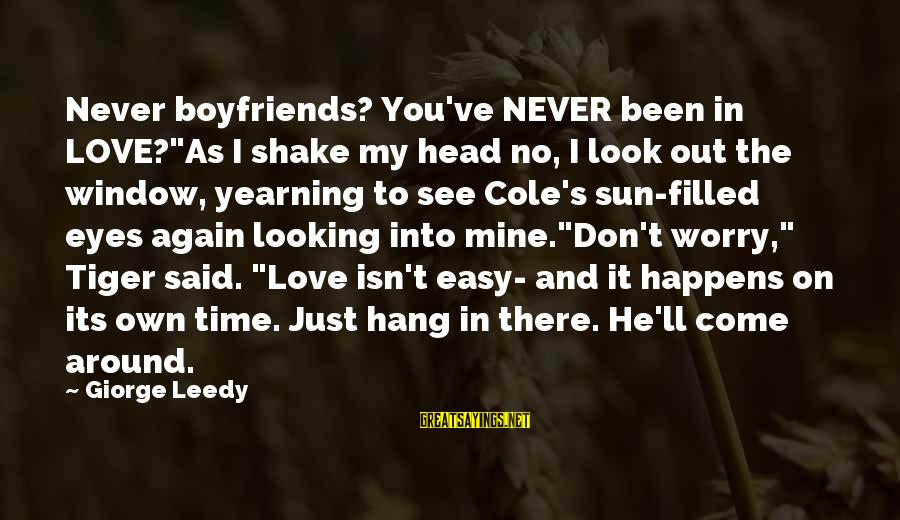 """Someone Missing You Sayings By Giorge Leedy: Never boyfriends? You've NEVER been in LOVE?""""As I shake my head no, I look out"""