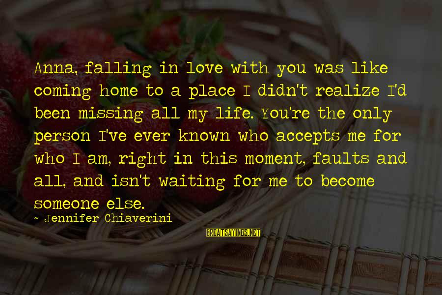Someone Missing You Sayings By Jennifer Chiaverini: Anna, falling in love with you was like coming home to a place I didn't