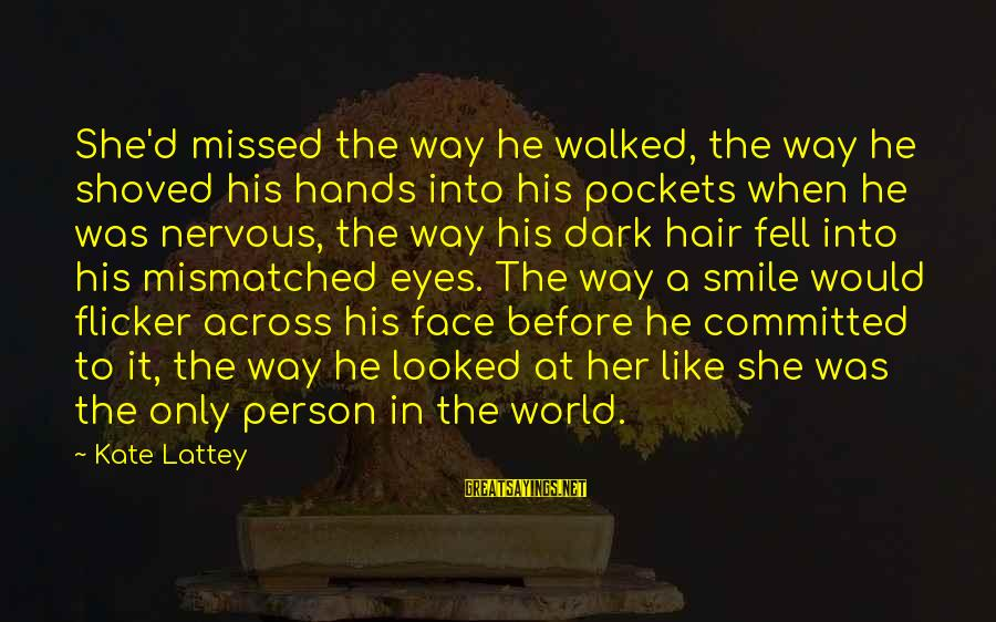 Someone Missing You Sayings By Kate Lattey: She'd missed the way he walked, the way he shoved his hands into his pockets