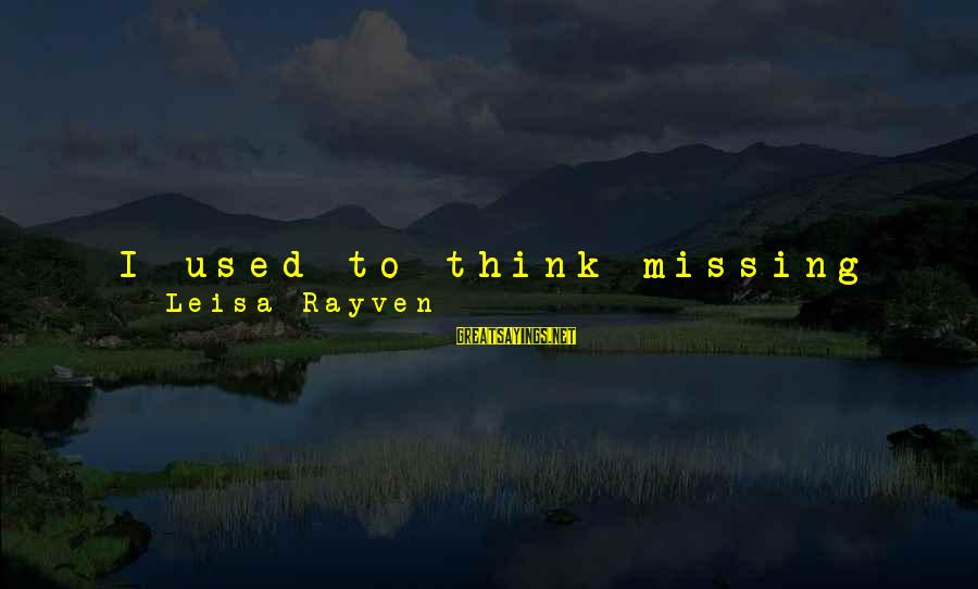 Someone Missing You Sayings By Leisa Rayven: I used to think missing someone was a choice, but that was before Liam. Now