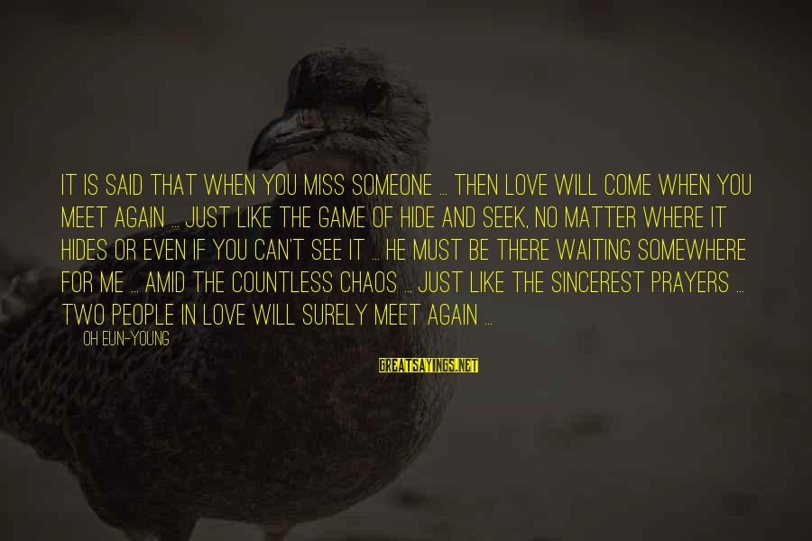Someone Missing You Sayings By Oh Eun-young: It is said that when you miss someone ... then love will come when you