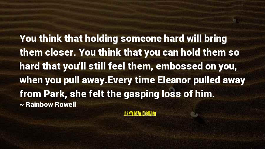 Someone Missing You Sayings By Rainbow Rowell: You think that holding someone hard will bring them closer. You think that you can
