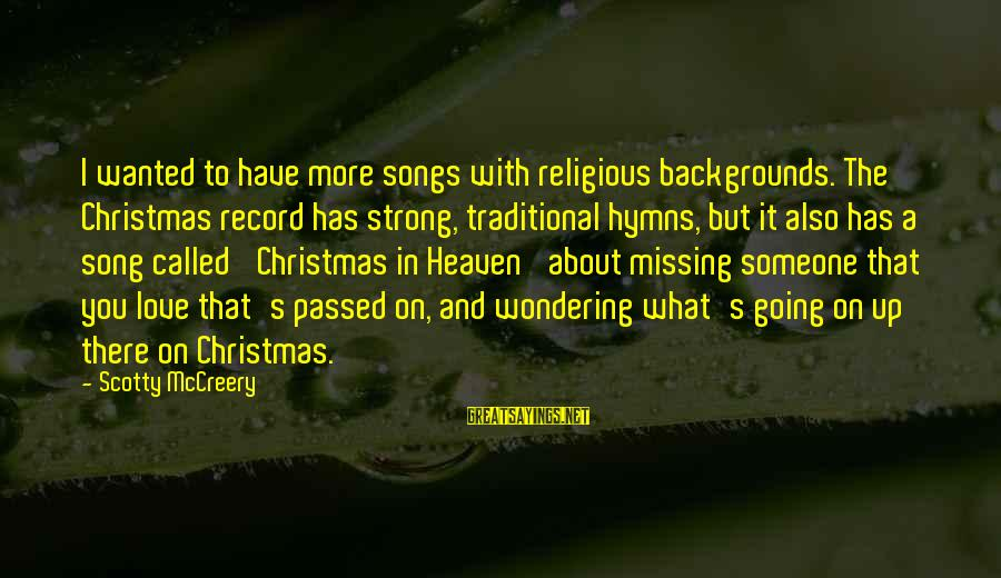 Someone Missing You Sayings By Scotty McCreery: I wanted to have more songs with religious backgrounds. The Christmas record has strong, traditional