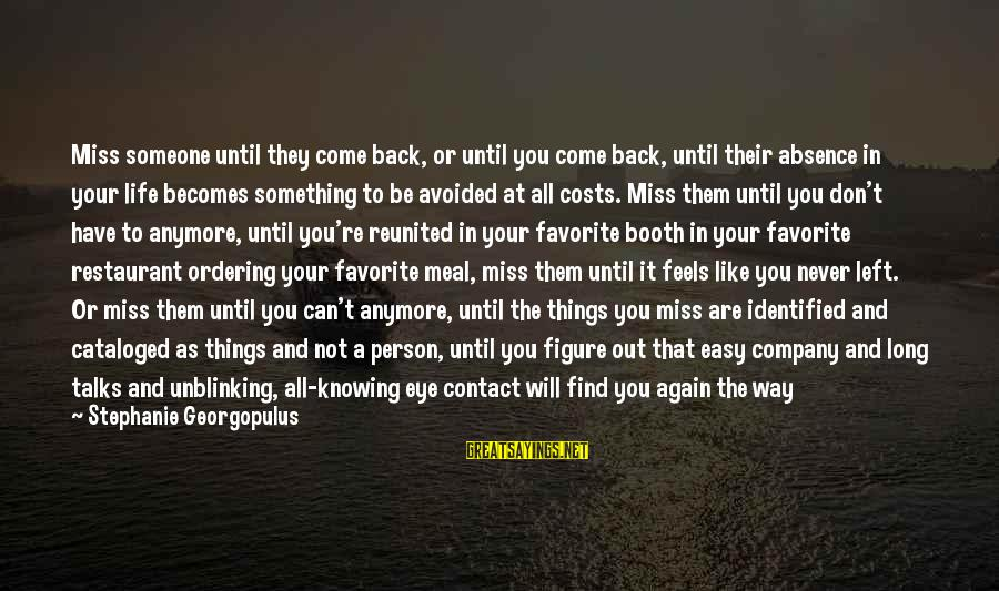 Someone Missing You Sayings By Stephanie Georgopulus: Miss someone until they come back, or until you come back, until their absence in