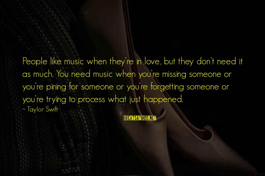 Someone Missing You Sayings By Taylor Swift: People like music when they're in love, but they don't need it as much. You