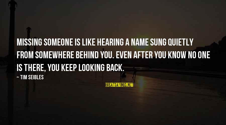 Someone Missing You Sayings By Tim Seibles: Missing someone is like hearing a name sung quietly from somewhere behind you. Even after
