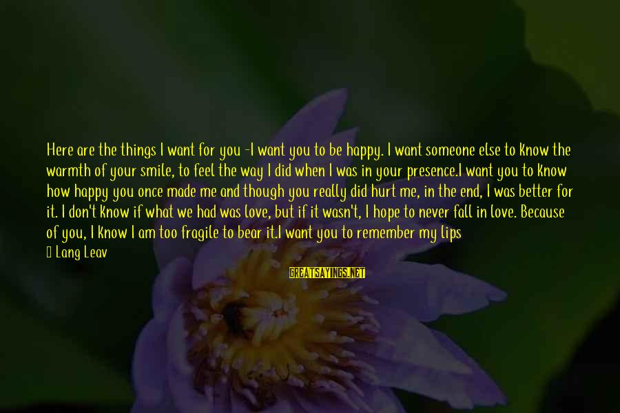 Someone Pushing U Away Sayings By Lang Leav: Here are the things I want for you -I want you to be happy. I