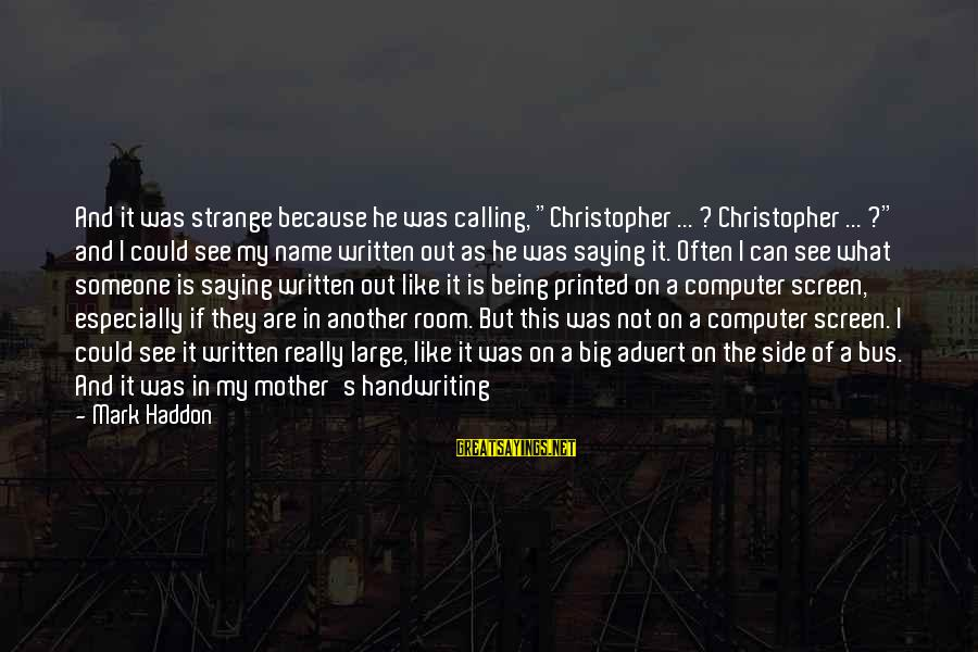 """Someone Saying Your Name Sayings By Mark Haddon: And it was strange because he was calling, """"Christopher ... ? Christopher ... ?"""" and"""