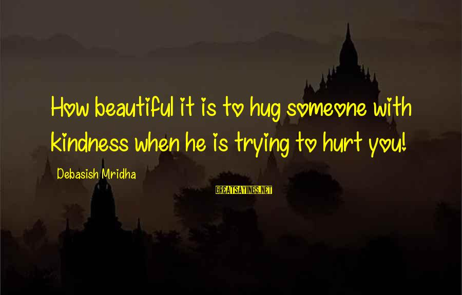 Someone Trying To Hurt You Sayings By Debasish Mridha: How beautiful it is to hug someone with kindness when he is trying to hurt