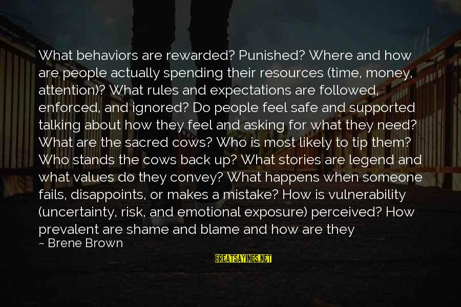 Someone Who Stands Out Sayings By Brene Brown: What behaviors are rewarded? Punished? Where and how are people actually spending their resources (time,